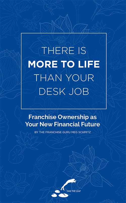 There is More to Life Than Your Desk Job: Franchise Ownership as Your New Financial Future